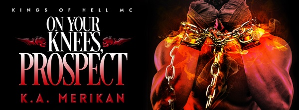 On Your Knees, Prospect by K.A. Merikan Release Blast, Excerpt & Giveaway!