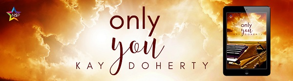 Only You by Kay Doherty Release Blast, Excerpt & Giveaway!