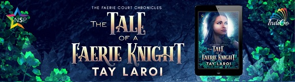 The Tale of a Faerie Knight by Tay LaRoi Release Blast, Excerpt & Giveaway!