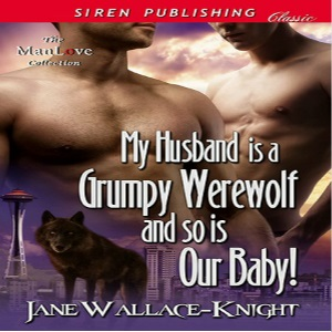My Husband is a Grumpy Werewolf and So Is Our Baby! by Jane Wallace-Knight