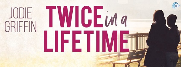 Twice in a Lifetime by Jodie Griffin Blog Tour, Excerpt & Giveaway!
