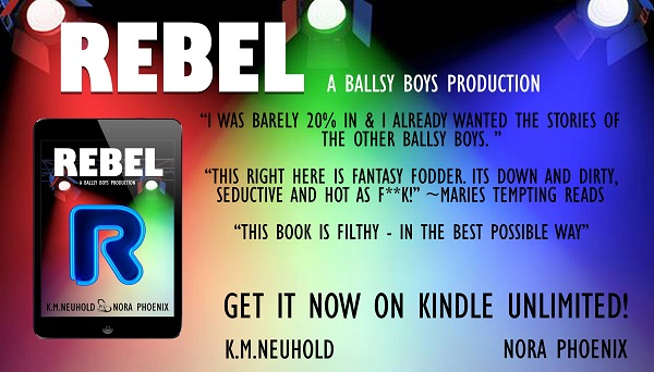 Rebel by K.M. Neuhold & Nora Phoenix Blog Tour & Excerpt!