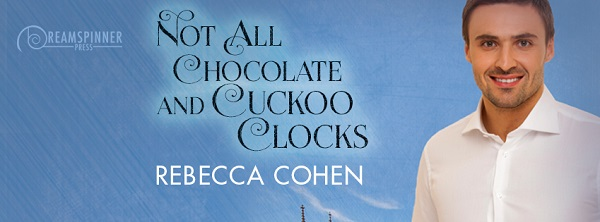 Not All Chocolate & Cuckoo Clocks by Rebecca Cohen Blog Tour, Guest Post, Excerpt, Review & Giveaway!