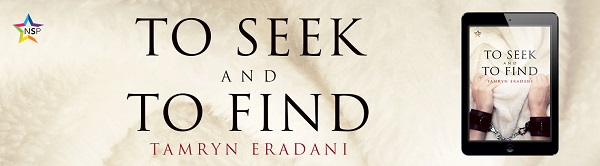 To Seek and To Find by Tamryn Eradani Release Blast, Excerpt & Giveaway!