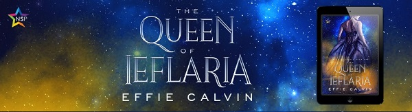 The Queen of Ieflaria by Effie Calvin Release Blast, Excerpt & Giveaway!