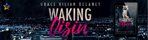 Waking Oisin by Grace Kilian Delaney Release Blast, Excerpt & Giveaway!