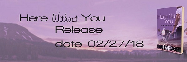 Here Without You by J.J. Harper Release Blast, Teasers & Excerpt!