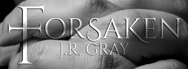 Forsaken by J.R. Gray Spotlight, Teaser & Giveaway!