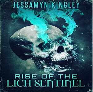 Rise of the Lich Sentinel by Jessamyn Kingley
