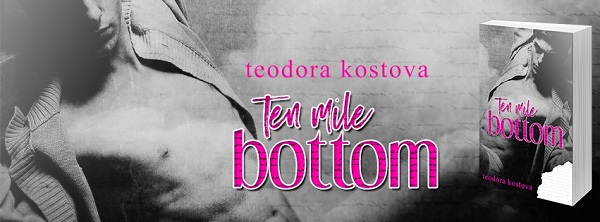 Ten Mile Bottom by Teodora Kostova Teasers, Review & Giveaway!