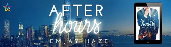 After Hours by Emjay Haze Release Blast, Excerpt & Giveaway!