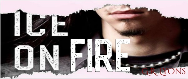 Ice On Fire by G.R. Lyons Cover Reveal & Giveaway!