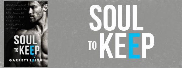 Soul To Keep by Garrett Leigh Blog Tour, Excerpt, Review & Giveaway!