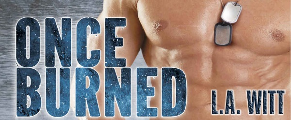 Once Burned by L.A. Witt Blog Tour, Excerpt & Giveaway!