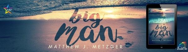Big Man by Matthew J. Metzger Release Blast, Excerpt & Giveaway!