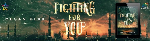 Fighting for You by Megan Derr Release Blast, Excerpt & Giveaway!