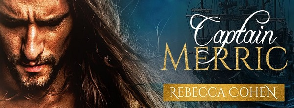 Captain Merric by Rebecca Cohen Blog Tour, Guest Post, Excerpt & Giveaway!
