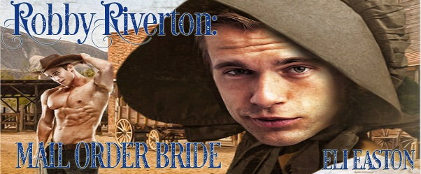 Robbie Riverton Mail Order Bride by Eli Easton Blog Tour, Guest Post & Exclusive Excerpt & Giveaway!