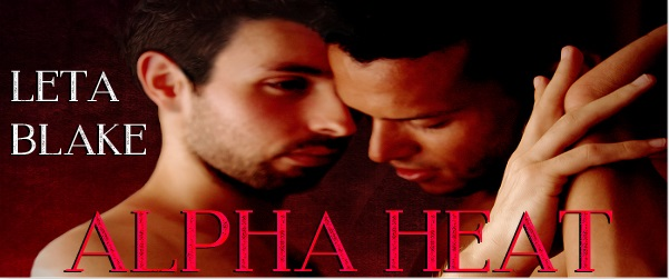 Alpha Heat by Leta Blake Blog Tour, Guest Post & Giveaway!