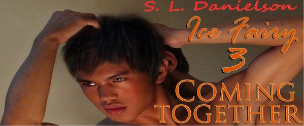 Ice Fairy 3: Coming Together by S.L. Danielson Release Blast & Excerpt!