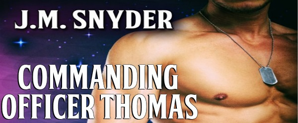 Commanding Officer Thomas by J.M. Snyder Release Blast, Excerpt & Giveaway!