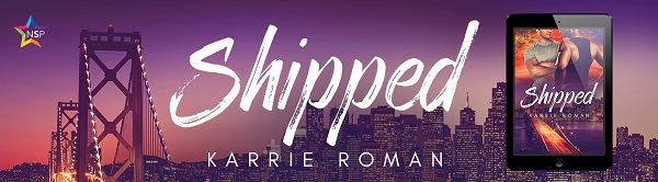 Shipped by Karrie Roman Release Blast, Excerpt, & Giveaway!