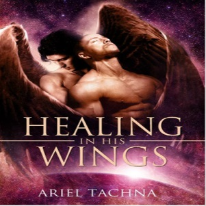 Healing In His Wings by Nicki Bennett & Ariel Tachna (2nd edition)
