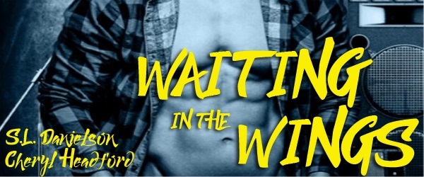 Waiting in the Wings by S.L. Danielson & Cheryl Headford Release Blast & Excerpt!