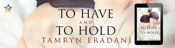 To Have and To Hold by Tamryn Eradani Release Blast, Excerpt & Giveaway!