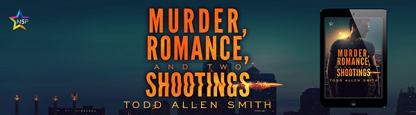 Murder, Romance, and Two Shootings by Todd Allen Smith Release Blast, Excerpt & Giveaway!