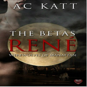 The Betas: Rene by A.C. Katt