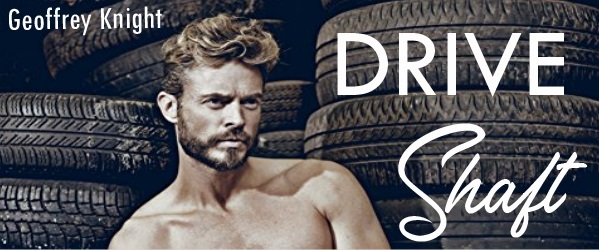 Drive Shaft by Geoffrey Knight Book Blast, Excerpt & Giveaway!