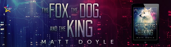 The Fox, The Dog, and The King by Matt Doyle Book Blast, Intro & Exclusive Excerpt!