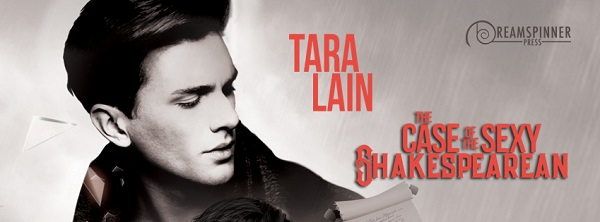 The Case of the Sexy Shakespearean by Tara Lain Blog Tour, Guest Post, Excerpt & Giveaway!