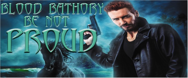 Blood Bathory: Be Not Proud by Ari McKay Release Blast & Giveaway!