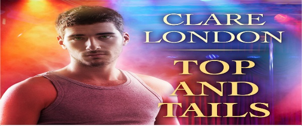 Top & Tails by Clare London Blog Tour, Excerpt, Review & Giveaway!