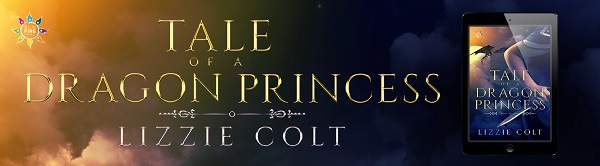 Tale of a Dragon Princess by Lizzie Colt Release Blast, Excerpt & Giveaway!