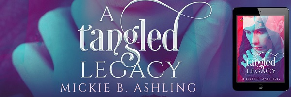 A Tangled Legacy by Mickie B. Ashling Release Blast, Excerpt & Giveaway!