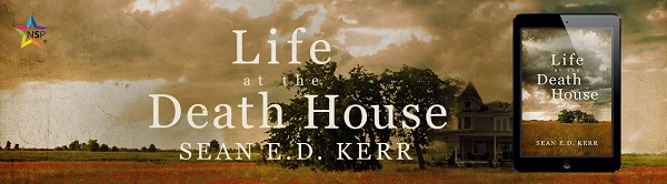 Life at the Death House by Sean E.D. Kerr Release Blast, Excerpt & Giveaway!