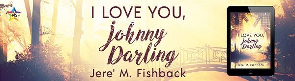 I Love You, Johnny Darling by Jere' M. Fishback Release Blast, Excerpt & Giveaway!