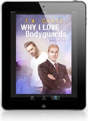 Why I Love Bodyguards by T.A. Chase (2nd Edition)