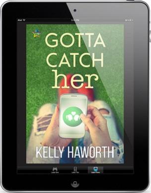 Gotta Catch Her by Kelly Haworth Release Blast, Excerpt & Giveaway!