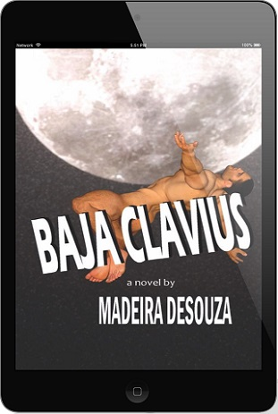 Baja Clavius by Madeira Desouza Blog Tour, Guest Post, Excerpt & Giveaway!