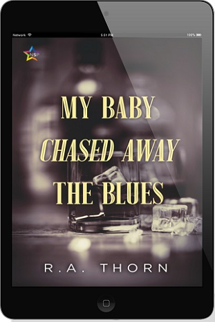My Baby Chased Away the Blues by R.A. Thorn Release Blast, Excerpt & Giveaway!