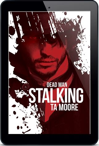 Dead Man Stalking by T.A. Moore Blog Tour, Guest Post, Blog Story & Giveaway!