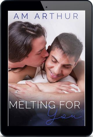 Melting For You by A.M. Arthur