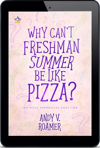 Why Can't Freshman Summer Be Like Pizza? by Andy V. Roamer Blog Tour, Excerpt & Giveaway!
