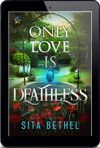 Only Love Is Deathless by Sita Bethel Release Blast, Excerpt & Giveaway!