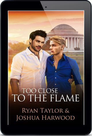 Too Close to the Flame by Ryan Taylor & Joshua Harwood Release Blast, Excerpt & Giveaway!