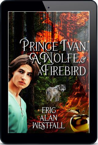 Prince Ivan, A. Wolfe & A Firebird by Eric Alan Westfall Blog Tour, Guest Post, Excerpt & Giveaway!